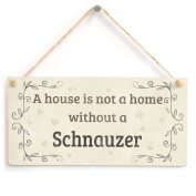 A House Is Not A Home Without A Schnauzer - Handmade Rustic Country Home Style Wooden Dog Sign / Plaque