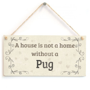 A House Is Not A Home Without A Pug - Handmade Rustic Country Home Style Wooden Dog Sign / Plaque