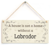 A House Is Not A Home Without A Labrador - Handmade Rustic Country Home Style Wooden Dog Sign / Plaque