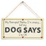 My therapist thinks I'm crazy but my Dog Says I'm OK - Crazy Dog Lady Sign