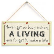 Never get so busy making a living you forget to make a life - Workaholic Family & Friends Sign