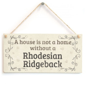 A House Is Not A Home Without A Rhodesian Ridgeback - Handmade Rustic Style Shabby Chic Style Wooden Dog Sign / Plaque