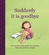 Suddenly it is Goodbye