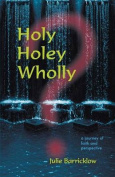 Holy, Holey, Wholly? a Journey of Faith and Perspective