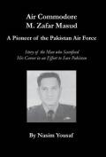 Air Commodore M. Zafar Masud - A Pioneer of the Pakistan Air Force