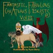 Fantastic, Fabulous Creatures & Beasts, Vol. III