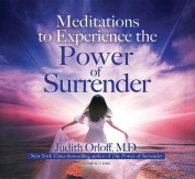 Meditations to Experience the Power of Surrender [Audio]