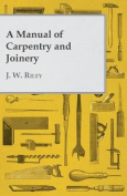 A Manual of Carpentry and Joinery