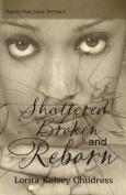 Shattered, Broken and Reborn