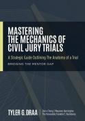 Mastering the Mechanics of Civil Jury Trials