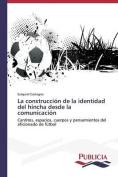 La Construccion de La Identidad del Hincha Desde La Comunicacion [Spanish]