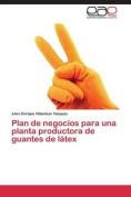 Plan de Negocios Para Una Planta Productora de Guantes de Latex [Spanish]