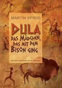 Dula, Das Madchen, Das Mit Dem Bison Ging [GER]
