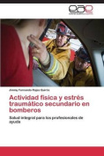 Actividad Fisica y Estres Traumatico Secundario En Bomberos [Spanish]