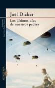 Los Ultimos Dias de Nuestros Padres [Spanish]