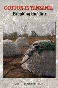 Cotton in Tanzania. Breaking the Jinx