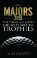 The Majors: The Thrilling Battle for Golf's Greatest Trophies