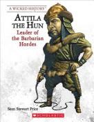 Attila the Hun (Revised Edition) (Wicked History