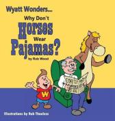 Why Don't Horses Wear Pajamas?
