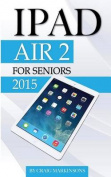 iPad Air 2: For Seniors 2015