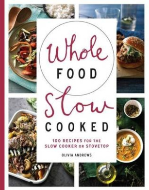 Whole food slow cooked olivia andrews shop online for books in whole food slow cooked httpsfishpondbookswhole food slow cooked olivia andrews9781743365588 forumfinder Image collections