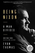 Being Nixon: A Man Divided [Large Print]
