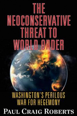 The Neoconservative Threat to World Order: Washington's Perilous Wars for Hegemony