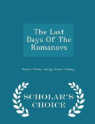 The Last Days of the Romanovs - Scholar's Choice Edition