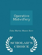 Operative Midwifery - Scholar's Choice Edition