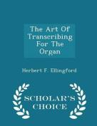 The Art of Transcribing for the Organ - Scholar's Choice Edition