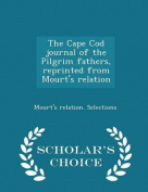 The Cape Cod Journal of the Pilgrim Fathers, Reprinted from Mourt's Relation - Scholar's Choice Edition