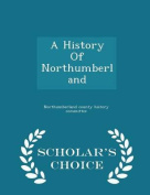 A History of Northumberland - Scholar's Choice Edition