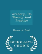 Archery, Its Theory and Practice - Scholar's Choice Edition