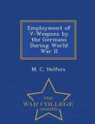 Employment of V-Weapons by the Germans During World War II - War College Series