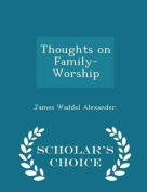 Thoughts on Family-Worship - Scholar's Choice Edition