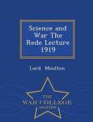 Science and War the Rede Lecture 1919 - War College Series