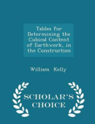 Tables for Determining the Cubical Content of Earthwork, in the Construction - Scholar's Choice Edition