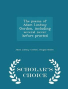 The Poems of Adam Lindsay Gordon, Including Several Never Before Printed - Scholar's Choice Edition