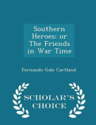 Southern Heroes; Or the Friends in War Time - Scholar's Choice Edition