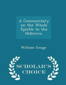 A Commentary on the Whole Epistle to the Hebrews. - Scholar's Choice Edition