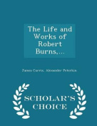 The Life and Works of Robert Burns, ... - Scholar's Choice Edition