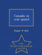 Canada in War-Paint - War College Series