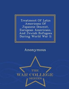 Treatment of Latin Americans of Japanese Descent, European Americans, and Jewish Refugees During World War II - War College Series