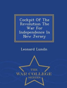 Cockpit of the Revolution the War for Independence in New Jersey - War College Series