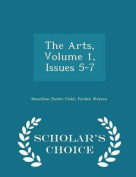 The Arts, Volume 1, Issues 5-7 - Scholar's Choice Edition