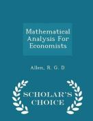 Mathematical Analysis for Economists - Scholar's Choice Edition