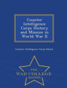 Counter Intelligence Corps History and Mission in World War II - War College Series