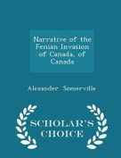 Narrative of the Fenian Invasion of Canada, of Canada - Scholar's Choice Edition