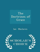 The Doctrines of Grace - Scholar's Choice Edition