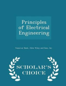 Principles of Electrical Engineering - Scholar's Choice Edition